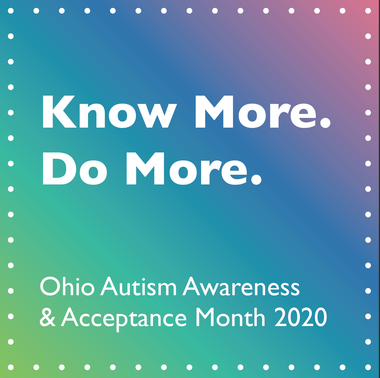 "White text on a rainbow colored background ""Know More. Do More. Ohio Autism Awareness & Acceptance Month 2020"""