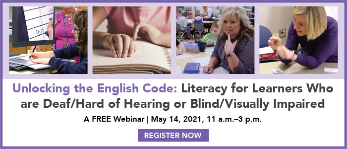 Unlocking the English Code: Literacy for Learners Who are Deaf/Hard of Hearing or Blind/Visually Impaired. A free webinar May 14, 2021 from 11am-3pm. Register now. Image of teachers and students working together.