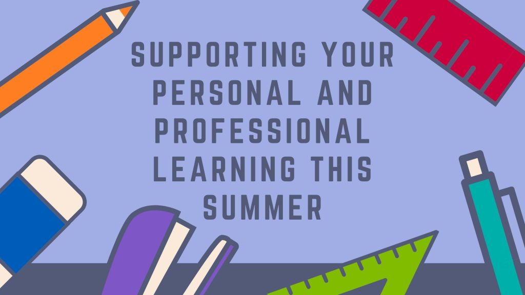 Supporting your personal and professional learning this summer