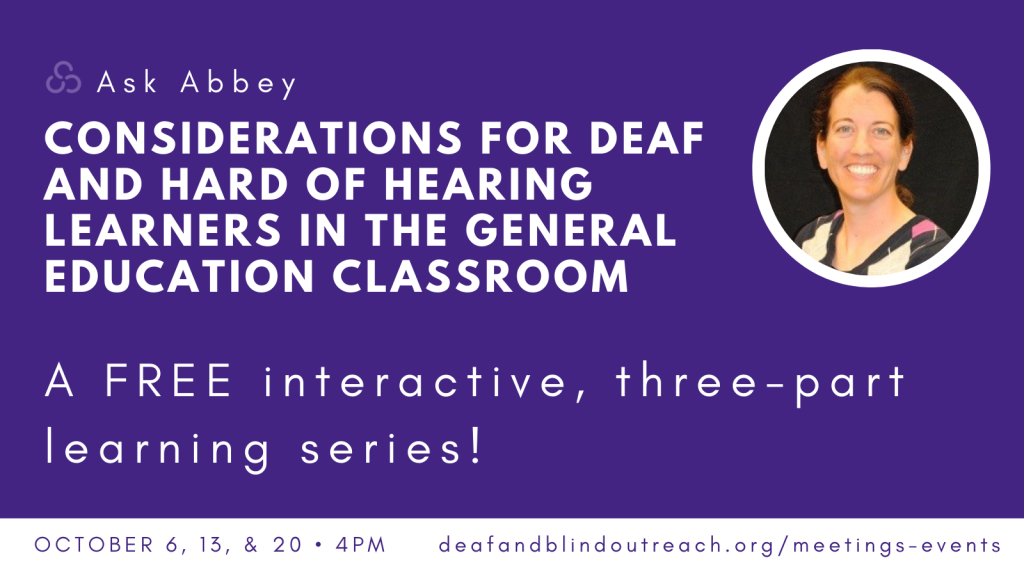 Considerations for Deaf and Hard of Hearing Learners in the General Education Classroom A Free Interactive 3 part learning series